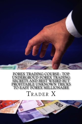 Download Forex Trading Course : Top Undergroud Forex Trading Secrets And Best Weird But Profitable Unknown Tricks To Easy Forex Millionaire: Forex Trading For ... Escape 9-5, Live Anywhere, Join The New Rich ebook