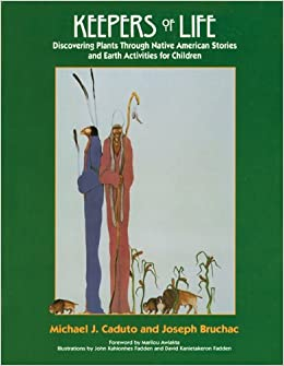Keepers of Life: Discovering Plants Through Native American Stories and Earth Activities for Children (Keepers of the Earth)