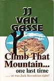 Climb That Mountain One Last Time..., J. J. Van Gasse, 188279298X