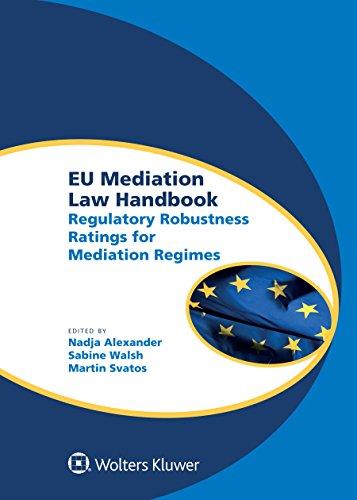 EU Mediation Law Handbook: Regulatory Robustness Ratings for Mediation Regimes (Global Trends in Dispute Resolution)