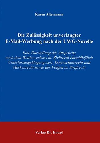 Download Die Zulässigkeit unverlangter E-Mail-Werbung nach der UWG-Novelle: Eine Darstellung der Ansprüche nach dem Wettbewerbsrecht, Zivilrecht einschließlich ... Markenrecht sowie der Folgen im Strafrecht PDF
