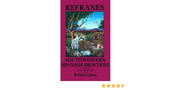 Refranes: Southwestern Spanish Proverbs (English and Spanish Edition)