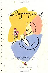 The Pregnancy Journal; A Day-To-Day Guide to a Healthy and Happy Pregnancy