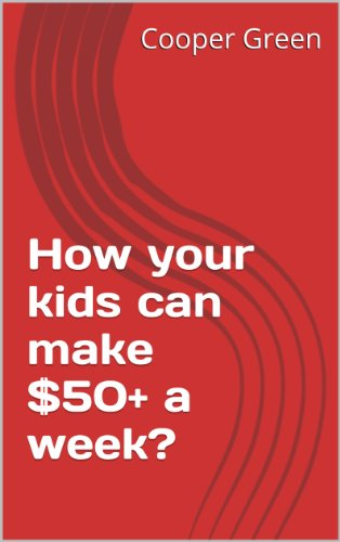 How your kids can make $50+ a week?