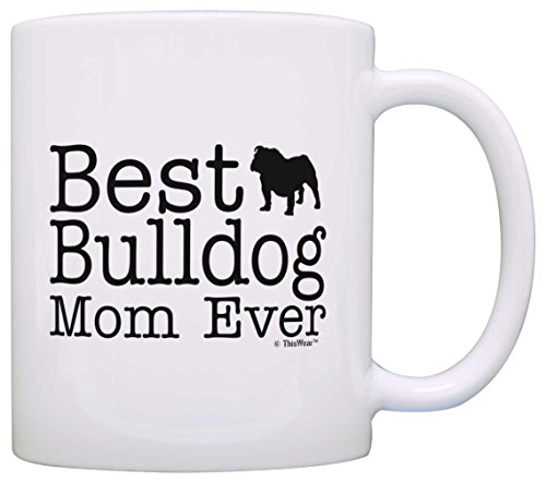 Dog Lover Mug Best Bulldog Mom Ever Dog Puppy Supplies Gift Coffee Mug Tea Cup White 1