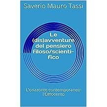 Le (dis)avventure del pensiero filoso/scienti-fico: L'orizzonte contemporaneo: l'Ottocento (Italian Edition)