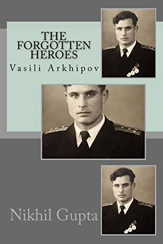 The Forgotten Heroes: Comp (Vasili Arkhipov) (Volume 1)