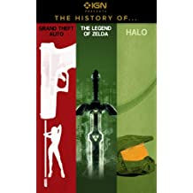 IGN Presents the History of Grand Theft Auto, Halo, and The Legend of Zelda (IGN Presents the History of Video Games)