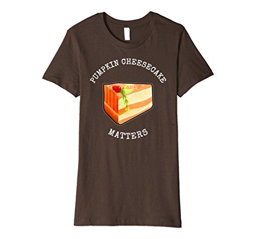 Womens PUMPKIN CHEESECAKE MATTERS PUMPKIN CHEESECAKE DAY T-SHIRT Large Brown (National Pumpkin Cheesecake Day)