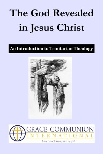 The God Revealed in Jesus Christ: An Introduction to Trinitarian Theology by Grace Communion International (2014-10-17)