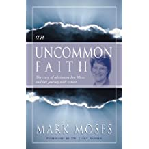 An Uncommon Faith: The story of missionary Jan Moses and her journey with cancer