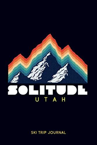 "Solitude, Utah - Ski Trip Journal: 6x9"" 120-page journal | notepad | scribble book | diary | workbook for the perfect retro ski or snowboard family trip -  Our retro ski trip memories, Paperback"