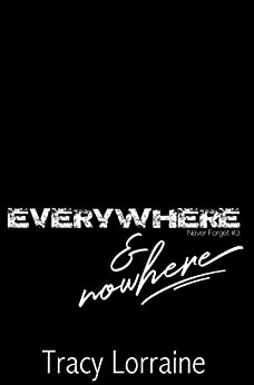 Everywhere & Nowhere (Never Forget Book 3) by [Lorraine, Tracy]