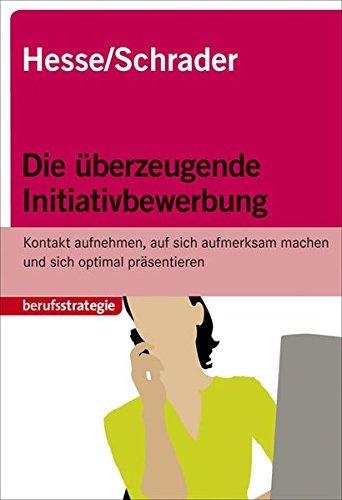 Die überzeugende Initiativbewerbung Taschenbuch – 1. Dezember 2010 Jürgen Hesse Hans-Christian Schrader Stark Verlag 3866684266