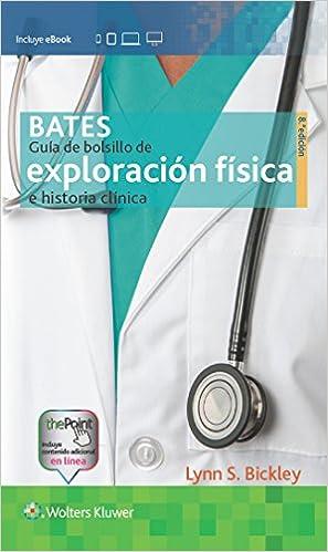 Bates. Guía de bolsillo de exploración física e historia clínica (Spanish Edition) 8th Edition, Kindle Edition