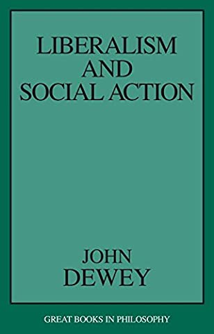 Liberalism and Social Action (Great Books in Philosophy) (Liberalism History)