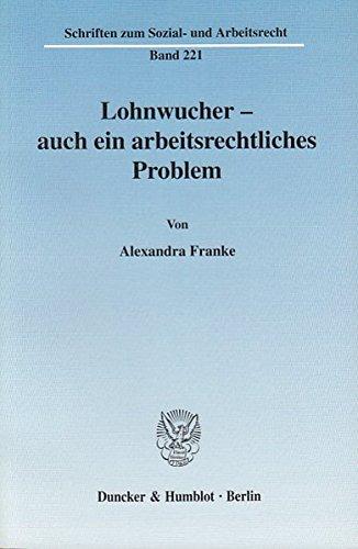Lohnwucher - auch ein arbeitsrechtliches Problem. (Schriften zum Sozial- und Arbeitsrecht) Taschenbuch – 1. Dezember 2003 Alexandra Franke Duncker & Humblot 3428110935 Handels- und Wirtschaftsrecht