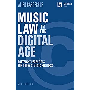 Music Law in the Digital Age: Copyright Essentials for Today's Music Business