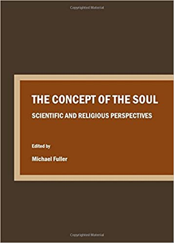 The Concept of the Soul: Scientific and Religious Perspectives (Conversations in Science and Religion)