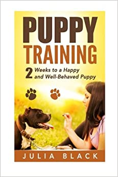 Puppy Training: 2 Weeks to a Happy and Well-Behaved Puppy