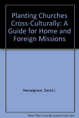 Planting Churches Cross-Culturally: A Guide for Home and Foreign Missions