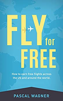 Fly For Free: How To Earn Free Flights Across The US And Around The World by [Wagner, Pascal]