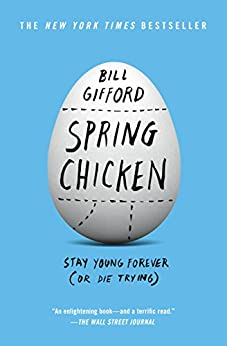 Spring Chicken: Stay Young Forever (or Die Trying) by [Gifford, Bill]