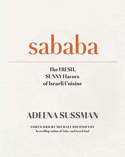 Sababa: The Fresh, Sunny Flavors of Israeli Cuisine by Adeena Sussman