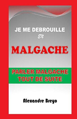 Read Online Je  me Débrouille en Malgache: Parler Malgache Tout de Suite (French Edition) pdf