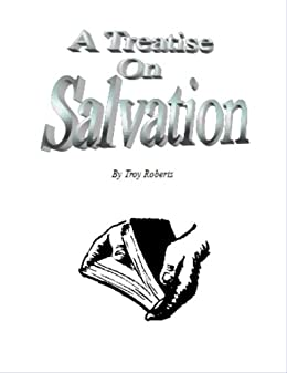 treatise on salvation This treatise examines the 17 coat-making steps performed in making these coats of righteousness that covererd their sin perfectly and completely.