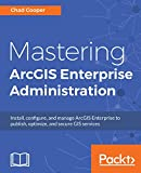 Mastering ArcGIS Enterprise