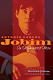 Antonio Carlos Jobim: An Illuminated Man (English Edition)