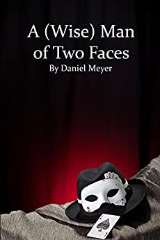 A (Wise) Man of Two Faces: Musings, commentary, and the occasional parade of novelty by [Meyer, Daniel]