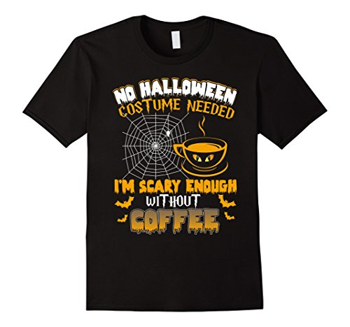 Coffee Halloween Costumes (Mens No Halloween Costume Needed I'm Scary Enough Without Coffee XL Black)