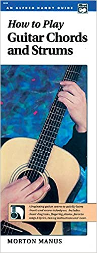 Book How to Play Guitar Chords and Strums: A Beginning Guitar Course to Quickly Learn Chords and Strum Techniques (Handy Guide) (Alfred Handy Guide Series)