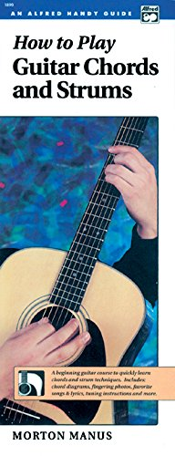 How to Play Guitar Chords and Strums: A Beginning Guitar Course to Quickly Learn Chords and Strum Techniques (Handy Guide) (Alfred Handy Guide Series)