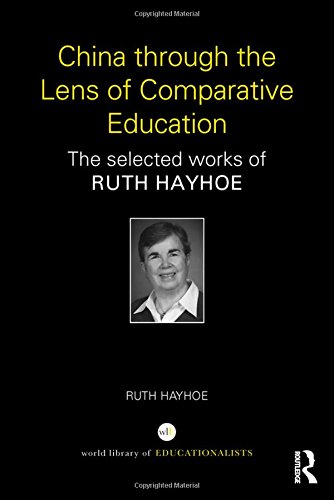 China through the Lens of Comparative Education: The selected works of Ruth Hayhoe (World Library of Educationalist Seri