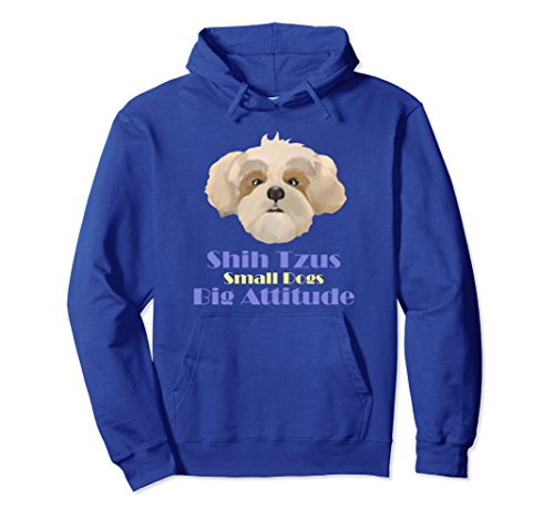 Unisex Shih Tzus Small Dogs Big Attitude Funny Hoodie Medium Royal Blue - Shih Tzu T-shirt Sweatshirt