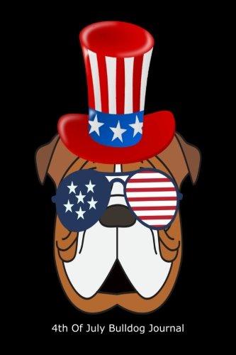 4th of July Bulldog Journal: Funny July 4th Patriotic English Bulldog Gift Notebook