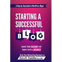 Starting a Successful Blog: Share Your Passion and Turn It into a Business (WordPress)