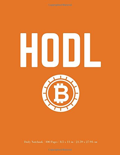 HODL Daily Notebook: Bitcoin Journal, Notebook, Diary / 100 Pages (Large, 8.5 x 11 in.) (Composition Notebooks) (Volume 6)