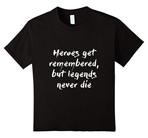 Kids Heroes Get Remembered but Legends Never Die Shirt 10 (Mens Never Die)