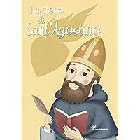 La storia di Sant'Agostino. Ediz. illustrata (I grandi amici di Gesù)