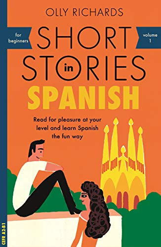 Short Stories in Spanish for Beginners: Read for pleasure at your level, expand your vocabulary and learn Spanish the fun way! (Foreign Language Graded Reader Series) (English Edition)