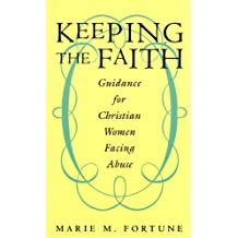Keeping the Faith: Guidance for Christian Women Facing Abuse