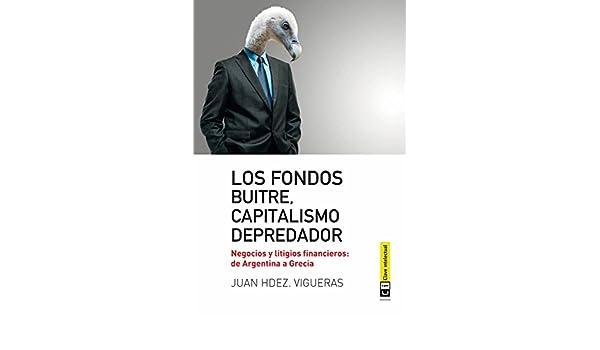 Amazon.com: Los fondos buitres, capitalismo depredador: Negocios y litigios financieros: de Argentina a Grecia (Economía nº 7) (Spanish Edition) eBook: Juan ...