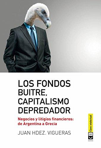 Los fondos buitres, capitalismo depredador: Negocios y litigios financieros: de Argentina a Grecia