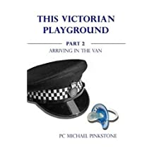 This Victorian Playground Part 2; Arriving in the Van by PC Michael Pinkstone (2008-09-15)