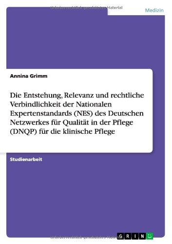 Die Entstehung, Relevanz und rechtliche Verbindlichkeit der Nationalen Expertenstandards (NES) des Deutschen Netzwerkes