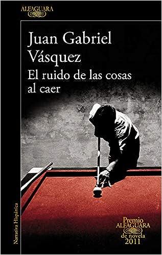 El ruido de las cosas al caer Premio Alfaguara de novela: Amazon.es: Vásquez, Juan Gabriel: Libros